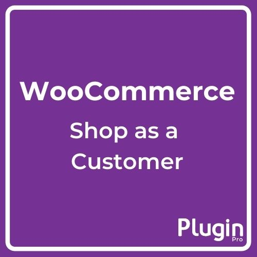 Shop as a Customer for WooCommerce